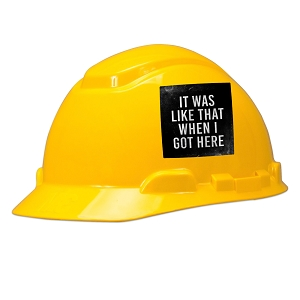 It Was Like That When I Got Here Hard Hat Helmet Sticker